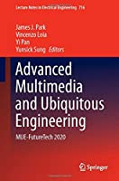 Advanced Multimedia and Ubiquitous Engineering: MUE-FutureTech 2020 (Lecture Notes in Electrical Engineering, 716)
