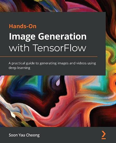 Hands-On Image Generation with TensorFlow: A practical guide to generating images and videos using deep learning