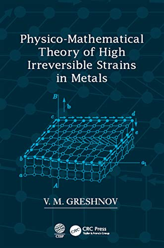 Physico-Mathematical Theory of High Irreversible Strains in Metals (English Edition)