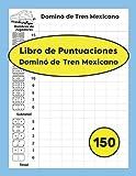 Libro de Puntuaciones Dominó de tren Mexicano: Para Doble 12 y Doble 15 | D12 y D15 | 150 paginas