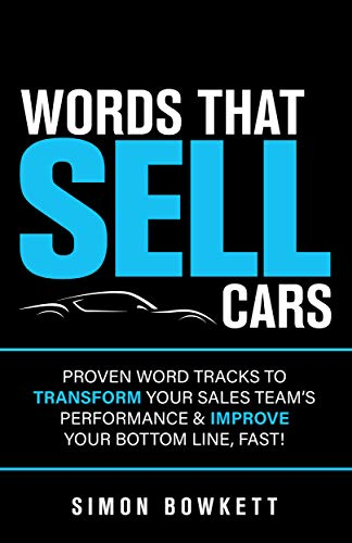 Words That Sell Cars : Proven Word Tracks to Transform Your Sales Team's Performance & Improve Your Bottom Line, Fast!
