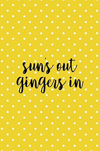 Sun's Out Gingers In: Notebook Journal Composition Blank Lined Diary Notepad 120 Pages Paperback Yellow And White Points Ginger