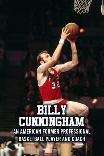 Billy Cunningham: An American Former...