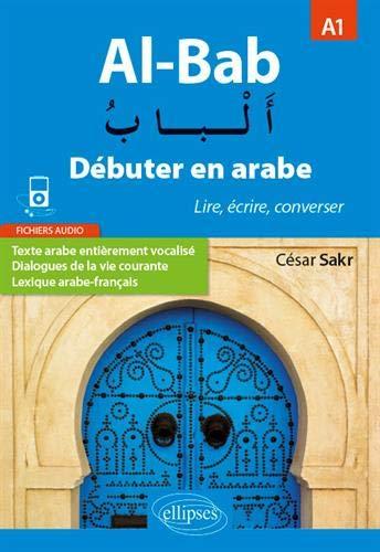 Al-Bab. Débuter en arabe. Lire, écrire, converser. A1.
