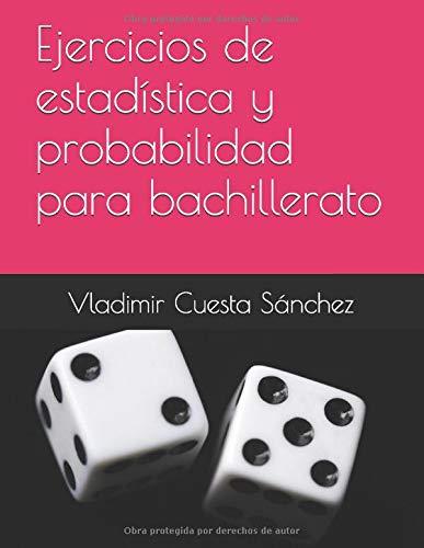 Ejercicios de estadística y probabilidad para bachillerato - 9781520304861
