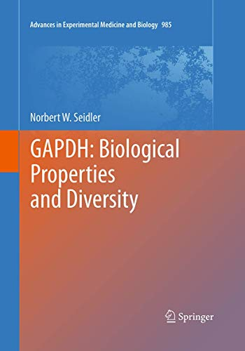GAPDH: Biological Properties and Diversity (Advances in Experimental Medicine and Biology, Band 985)