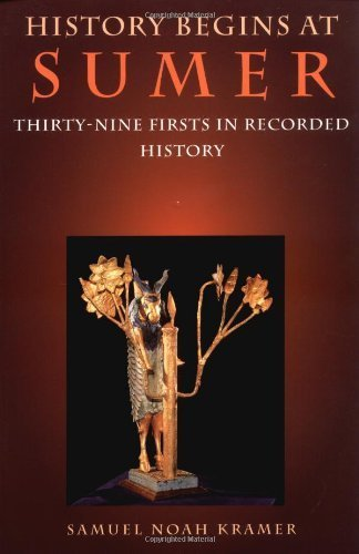 History Begins at Sumer: Thirty-Nine Firsts in Recorded History 3rd edition by Kramer, Samuel Noah (1988) Paperback