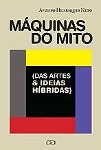 Máquinas do Mito: (das Artes e Ideias Híbridas)