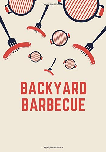 Backyard Barbecue: My Barbecue Recipe Journal | (7 x 10 inch format - 100 Journal Sheets) | BBQ Cookbook | The Barbecue   Smoker's Journal