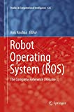 Robot Operating System (ROS): The Complete Reference (Volume 1) (Studies in Computational Intelligence)