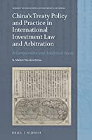 China's Treaty Policy and Practice in International Investment Law and Arbitration: A Comparative and Analytical Study (Nijhoff International Investment Law)