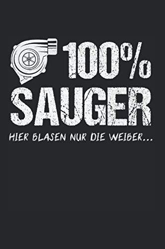 100% Sauger Hier Blasen Nur Die Weiber: 100% Sauger & Notizbuch 6'x9' Motorsport Geschenk für Turbolader Tuning & Motor