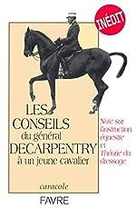 Les conseils du Général Decarpentry à un jeune cavalier - Note sur l'instruction équestre et Théorie du dressage d'Albert Decarpentry