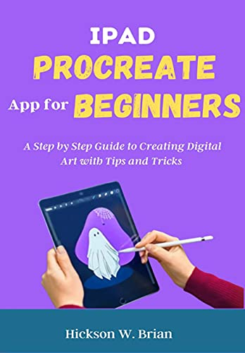 iPad Procreate App For Beginners: A Step By Step Guide to Creating Digital Art with Tips and Tricks. (English Edition)