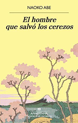 El hombre que salvó los cerezos (Panorama de narrativas nº 1050) (Spanish Edition)