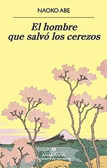 El hombre que salvó los cerezos (Panorama de narrativas nº 1050) PDF EPUB Gratis descargar completo