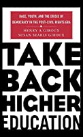 Take Back Higher Education: Race, Youth, and the Crisis of Democracy in the Post-Civil Rights Era
