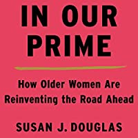 In Our Prime: How Older Women Are Reinventing the Road Ahead