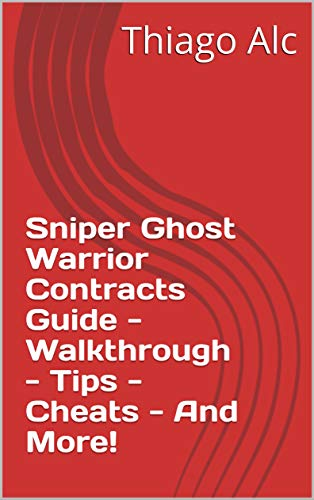 Sniper Ghost Warrior Contracts Guide - Walkthrough - Tips - Cheats - And More! (English Edition)