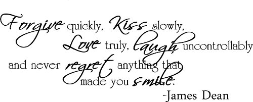 Epic Designs Forgive Quickly, kiss Slowly, Love Truly, Laugh uncontrollably and Never Regret Anything That Made You Smile James Dean Inspirational Wall Art Sayings