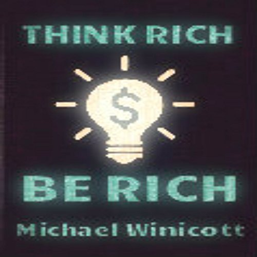 Think Rich. Be Rich: Trespass Your Inner Limitations to Become Financially Free audiobook cover art