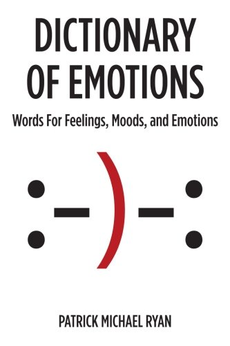 Compare Textbook Prices for Dictionary of Emotions: Words For Feelings, Moods, and Emotions  ISBN 9780991359400 by Ryan, Patrick Michael