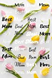 Best Mom: Blank Lined, Ruled Notebook, Diary with Black and White Sign & Tulips Design, Soft Cover, Ideal for School, College, Work and Home for Writing, Journaling, Great Mother's Day and Birthday Gift for Mums