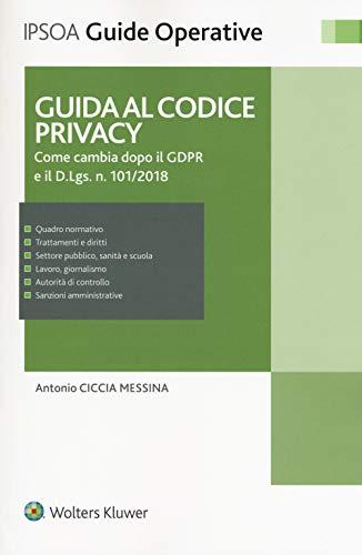Guida al codice privacy. Come cambia dopo il GDPR e il D.Lgs. n.101/2018. Con e-book