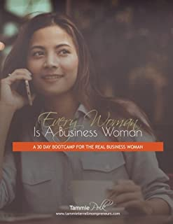 Every Woman Is a Business Woman: A 30 Day Boot Camp for the Real Business Woman