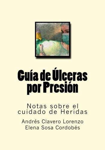 Guia de Ulceras por Presion: Notas sobre el cuidado de Heridas (Spanish Edition)