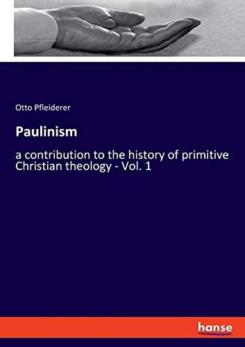 Paulinism: a contribution to the history of primitive Christian theology - Vol. 1