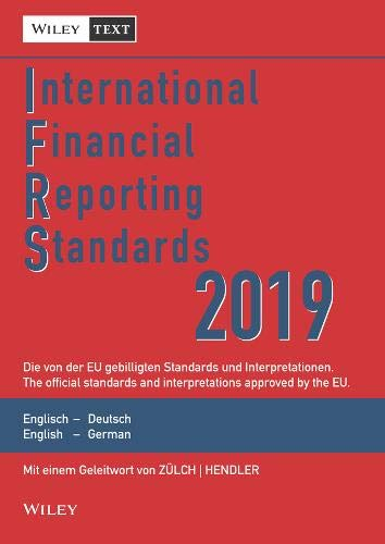International Financial Reporting Standards (IFRS) 2019: Deutsch-Englische Textausgabe der von der EU gebilligten Standards. English & German edition ... Textausgabe / English & German Edition)