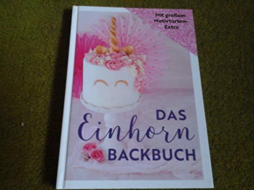 Das Einhorn Backbuch - Mit großem Motivtorten Extra