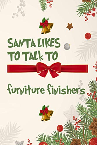 """Santa Likes To Talk To furniture finishers: /120 pages (6""""x9"""") of Blank..."""