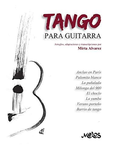TANGO PARA GUITARRA: arreglos, adaptaciones y transcripciones: 10 (Guitarra Lecciones y aprendizaje del instrumento)