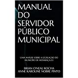 MANUAL DO SERVIDOR PÚBLICO MUNICIPAL: UMA ANÁLISE SOBRE A LEGISLAÇÃO DO MUNICÍPIO DE MOMBAÇA/CE (Portuguese Edition)