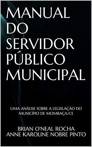 MANUAL DO SERVIDOR PÚBLICO MUNICIPAL: UMA ANÁLISE SOBRE A LEGISLAÇÃO DO MUNICÍPIO DE MOMBAÇA/CE