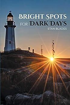 Bright Spots for Dark Days by [Stan Blades]
