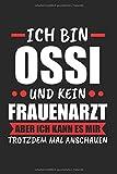 Ich Bin Ossi Und Kein Frauenarzt Aber Ich Kann Es Mir Trotzdem Mal Anschauen: DDR Ossi & Ostdeutschland Notizbuch 6'x9' Liniert Geschenk für Sächsisch &...