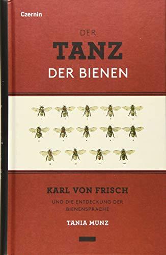 Der Tanz der Bienen: Karl von Frisch und die Entdeckung der Bienensprache