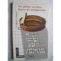 NO PIDAS SARDINA FUERA DE TEMPORADA