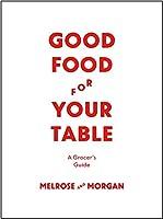 The Melrose & Morgan Kitchen Handbook: Shopping, Preparing, Serving and Preserving