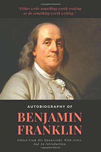 Autobiography Of Benjamin Franklin: Edited From His Manuscript, With Notes And An Introduction: Historical 1868 edition