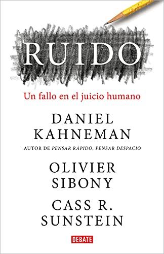 Ruido: Un fallo en el juicio humano (Psicología)