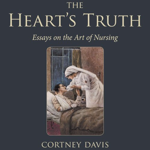 The Heart's Truth: Essays on the Art of Nursing audiobook cover art