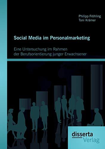 Social Media im Personalmarketing: Eine Untersuchung im Rahmen der Berufsorientierung junger Erwachsener