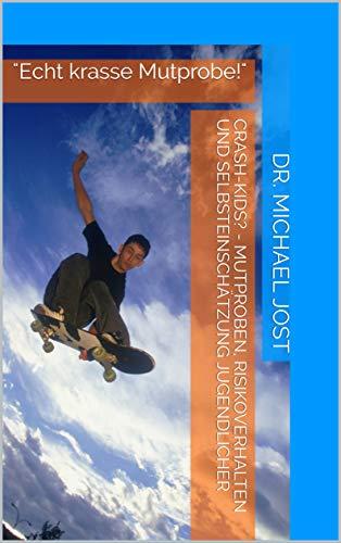 Crash-Kids? - Mutproben, Risikoverhalten und Selbsteinschätzung Jugendlicher: