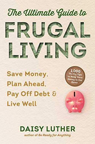 Compare Textbook Prices for The Ultimate Guide to Frugal Living: Save Money, Plan Ahead, Pay Off Debt & Live Well  ISBN 9781631586002 by Luther, Daisy