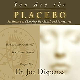 You Are the Placebo Meditation 1     Changing Two Beliefs and Perceptions              Written by:                                                                                                                                 Dr. Joe Dispenza                               Narrated by:                                                                                                                                 Dr. Joe Dispenza                      Length: 55 mins     60 ratings     Overall 4.8