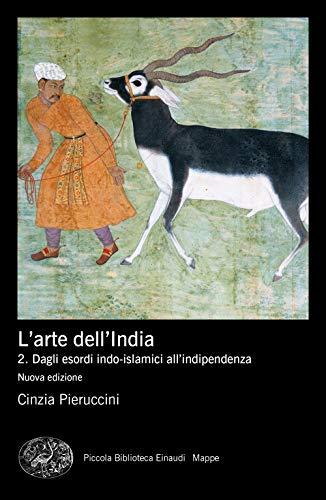 L'arte dell'India. Nuova ediz.. Dagli esordi indo-islamici all'indipendenza (Vol. 2)